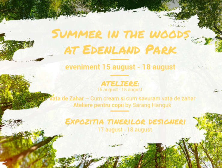 Summer in the woods at Edenland Park – eveniment 15 august – 18 august